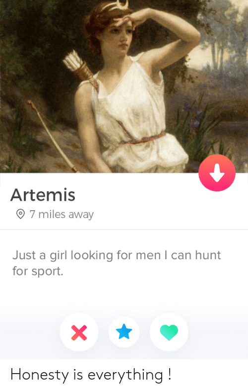 Girl, Honesty, and Looking: Artemis  7 miles away  Just a girl looking for men I can hunt  for sport.  X Honesty is everything !