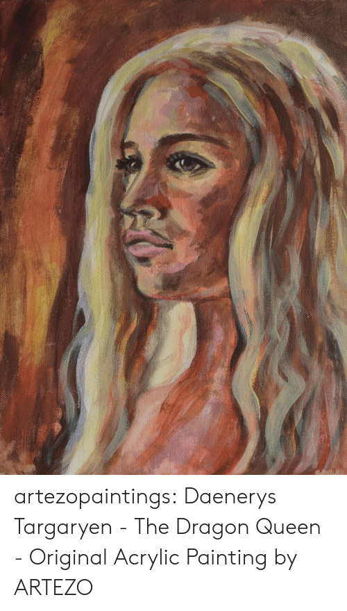dragon: artezopaintings:  Daenerys Targaryen - The Dragon Queen - Original Acrylic Painting by ARTEZO