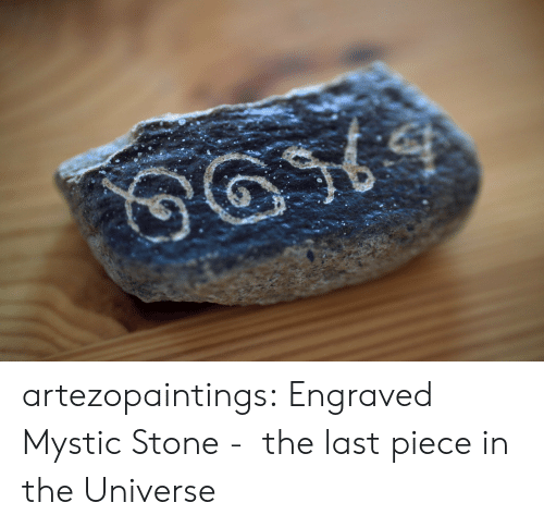 Mystic: artezopaintings:  Engraved Mystic Stone - the last piece in the Universe