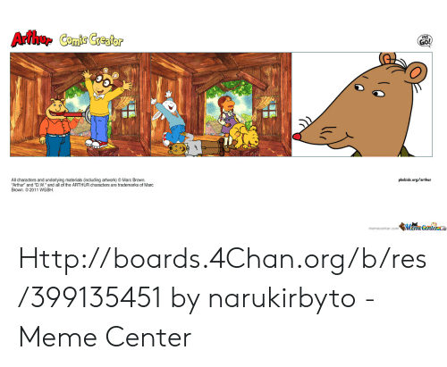 """Marc Brown: Arthur Comic Greator  GO!  All characters and underlying materials (including artwork) Marc Brown.  Arthur"""" and """"D.W. and all of the ARTHUR characters are trademarks of Marc  Brown. ©2011 WGBH.  pbskids.org/arthur  memecenter co 4M/hecerilen Http://boards.4Chan.org/b/res/399135451 by narukirbyto - Meme Center"""
