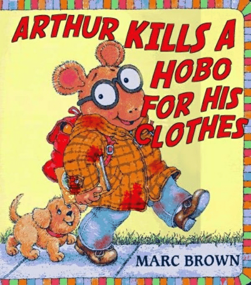 Marc Brown: ARTHUR KILLS A  HOBO  FOR HIS  CLOTHES  MARC BROWN