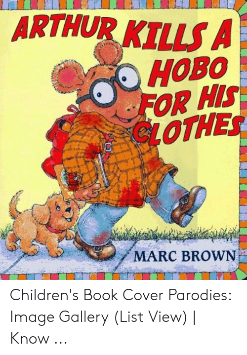 Marc Brown: ARTHUR KILLS A  HOBO  OR HS  GLOTHES  MARC BROWN Children's Book Cover Parodies: Image Gallery (List View)   Know ...