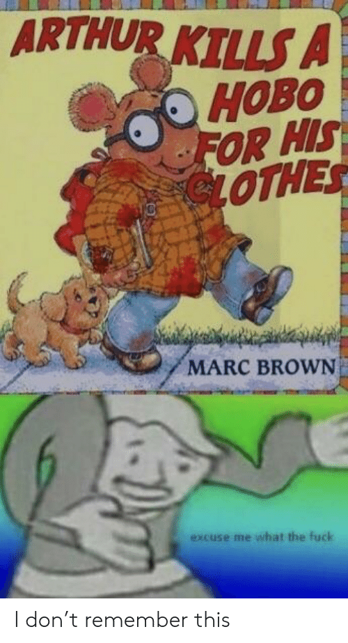 Marc Brown: ARTHUR KIUS A  FOR HIS  OTHE  MARC BROWN  excuse me what the fuck I don't remember this