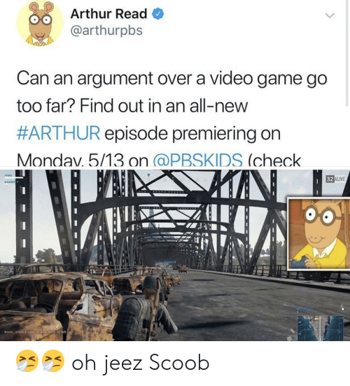 Arthur Read: Arthur Read  @arthurpbs  Can an argument over a video game go  too far? Find out in an all-new  #ARI HUR episode premiering on  Mondav. 5/13 on PBSKIDS (check  E ALIVE  81 🤧🤧 oh jeez Scoob