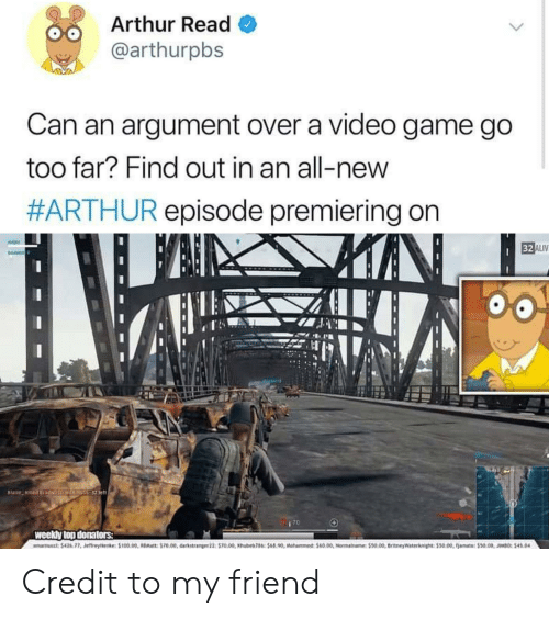 Arthur Read: Arthur Read  @arthurpbs  Can an argument over a video game go  too far? Find out in an all-new  #ARTHUR episode premiering on  weeldy lop donators Credit to my friend