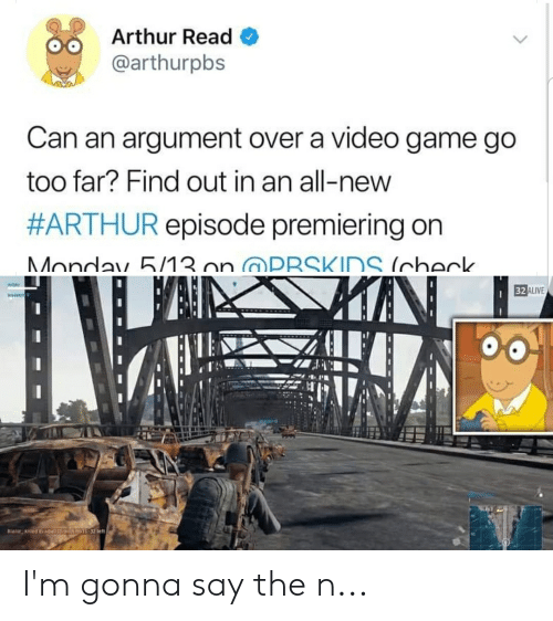 Arthur Read: Arthur Read  @arthurpbs  Can an argument over a video game go  too far? Find out in an all-new  #ARI HUR episode premiering on  EE ALIVE I'm gonna say the n...
