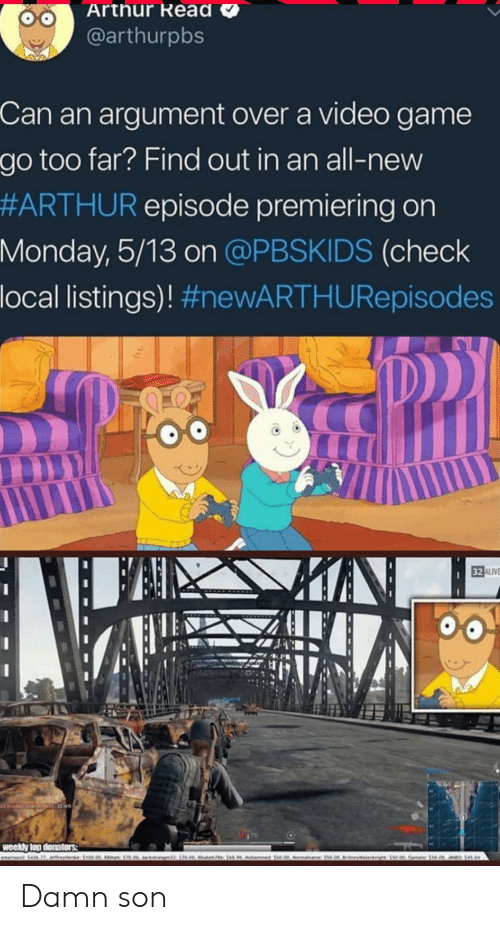 Arthur Read: Arthur Read  @arthurpbs  Can an argument over a video game  go too far? Find out in an all-new  #ARTHUR episode premiering on  Monday, 5/13 on @PBSKIDS (check  local listings)! #neWARTHURepisodes  2ALIVE  weeky lop dona Damn son