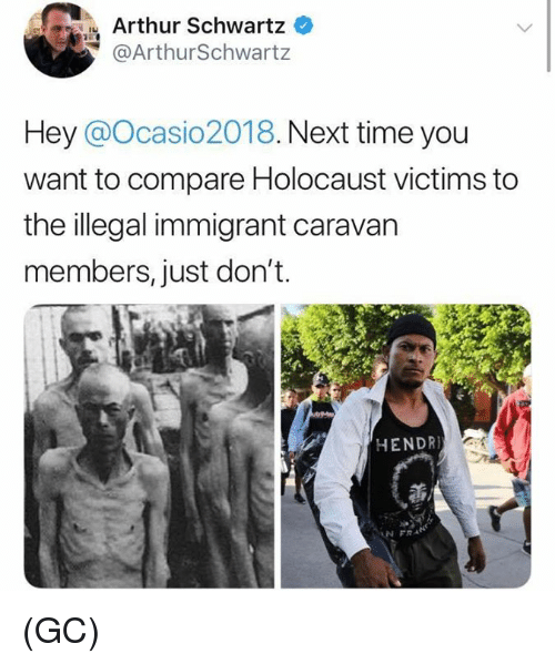 Arthur, Memes, and Holocaust: Arthur Schwartz  @ArthurSchwartz  Hey @Ocasio2018. Next time you  want to compare Holocaust victims to  the illegal immigrant caravan  members, just don't.  HENDR  N FRA (GC)