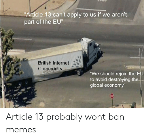 "Community, Internet, and Memes: Article 13 can't apply to us if we aren't  part of the EU  British Internet  Community  We should rejoin the EU  to avoid destroying the  global economy""  13 Article 13 probably wont ban memes"