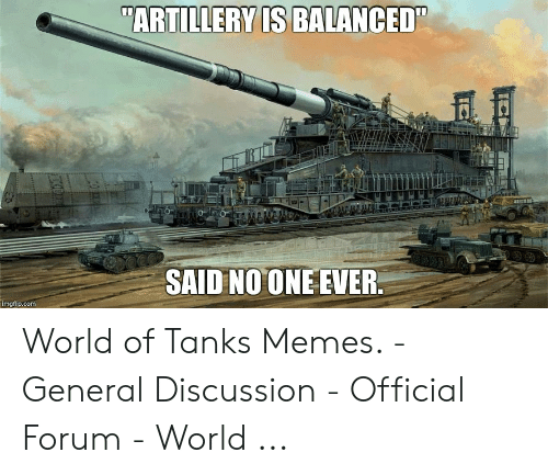 ARTILLERY IS BALANCED SAID NOONE EVER Imgflipcom World of