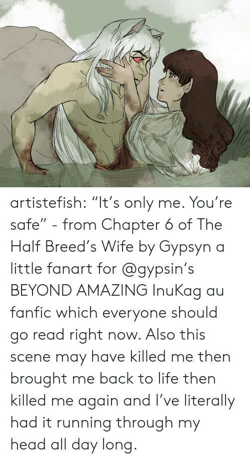 "Fanfiction, Head, and Life: artistefish: ""It's only me. You're safe"" - from Chapter 6 of The Half Breed's Wife by Gypsyn a little fanart for @gypsin's BEYOND AMAZING InuKag au fanfic which everyone should go read right now. Also this scene may have killed me then brought me back to life then killed me again and I've literally had it running through my head all day long."