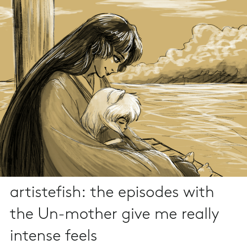 episodes: artistefish:  the episodes with the Un-mother give me really intense feels