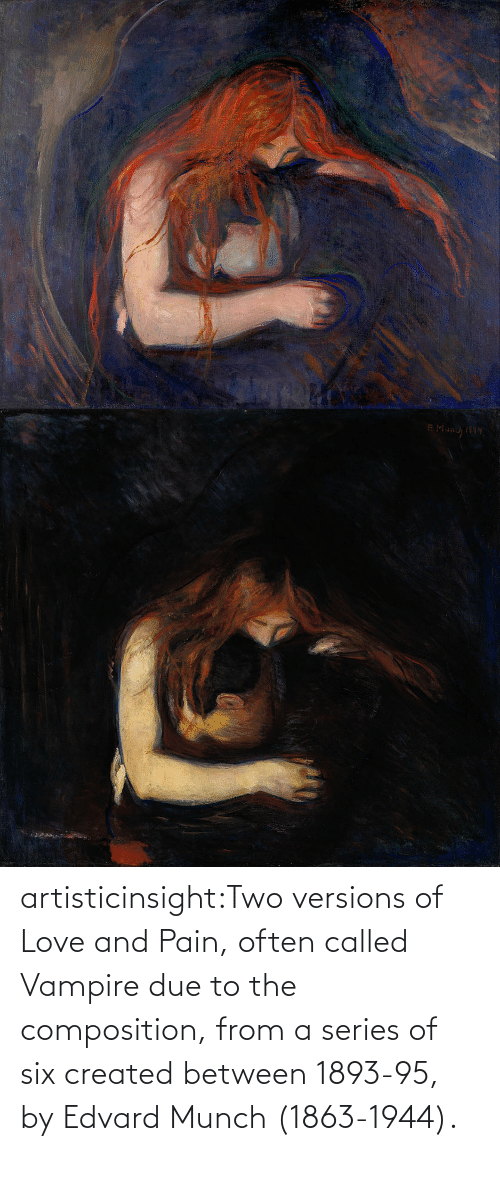 Due To: artisticinsight:Two versions of Love and Pain, often called Vampire due to the composition, from a series of six created between 1893-95, by Edvard Munch (1863-1944).