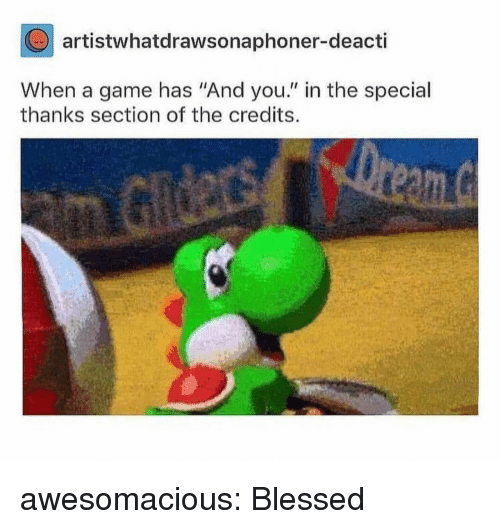 "Blessed, Tumblr, and Blog: artistwhatdrawsonaphoner-deacti  When a game has ""And you."" in the special  thanks section of the credits. awesomacious:  Blessed"