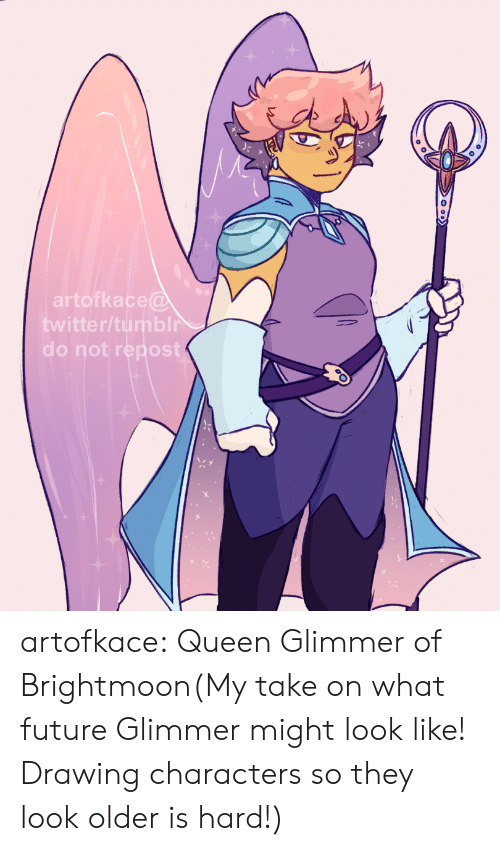Future, Tumblr, and Twitter: artofkace@  twitter/tumblr  do not repost artofkace:  Queen Glimmer of Brightmoon(My take on what future Glimmer might look like! Drawing characters so they look older is hard!)