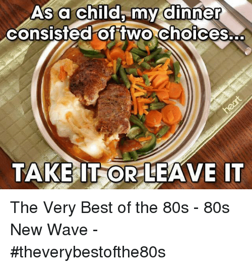 Ed, Edd n Eddy: As a child, my dinner  ed of two  Choices.-C  TAKE IT OR LEAVE IT The Very Best of the 80s - 80s New Wave - #theverybestofthe80s
