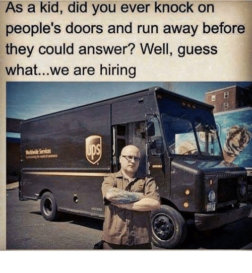 Dank, Run, and Guess: As a kid, did you ever knock on  people's doors and run away before  they could answer? Well, guess  what...we are hiring