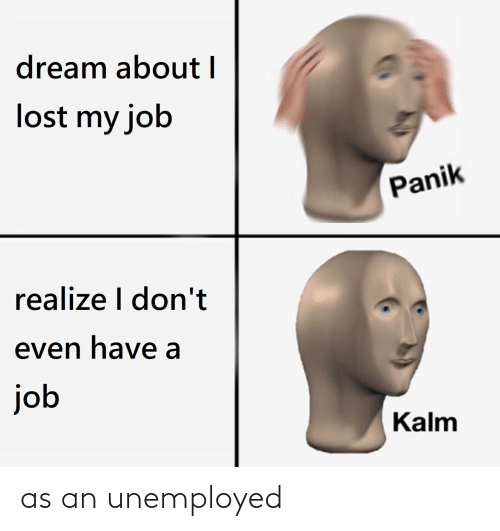 Unemployed: as an unemployed