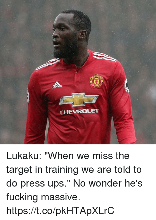 "Fucking, Soccer, and Target: as  CHEVROLET Lukaku: ""When we miss the target in training we are told to do press ups.""  No wonder he's fucking massive. https://t.co/pkHTApXLrC"