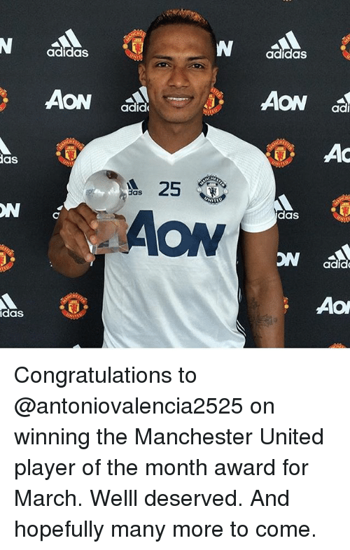 acon: as  DIN  idaS  adidas  AON  adid  25  aas  N adidas  AON  AC  das  adid  ACON Congratulations to @antoniovalencia2525 on winning the Manchester United player of the month award for March. Welll deserved. And hopefully many more to come.