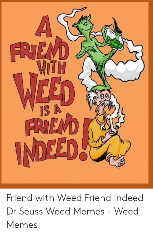 As FRIEND WITH WEFD IS a FREMD INDEED Friend With Weed