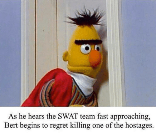 Regret, Swat, and One: As he hears the SWAT team fast approaching,  Bert begins to regret killing  one of the hostages