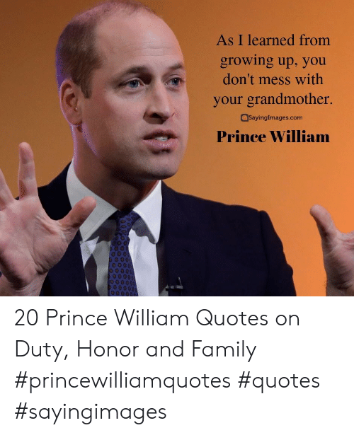 Sayingimages Com: As I learned from  growing up, you  don't mess with  your grandmother.  SayingImages.com  Prince William 20 Prince William Quotes on Duty, Honor and Family #princewilliamquotes #quotes #sayingimages