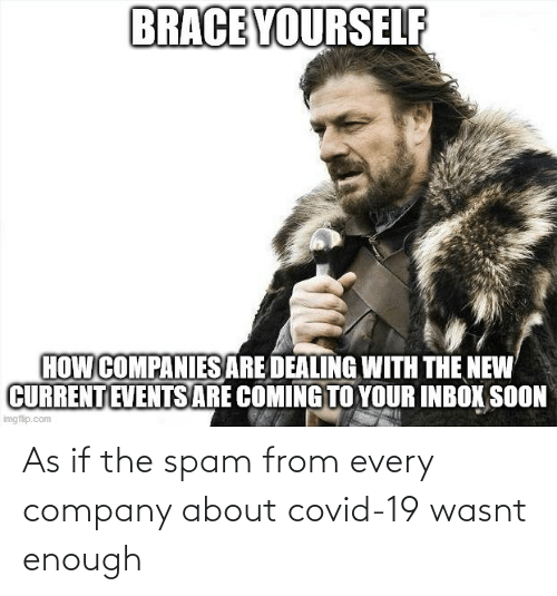 company: As if the spam from every company about covid-19 wasnt enough