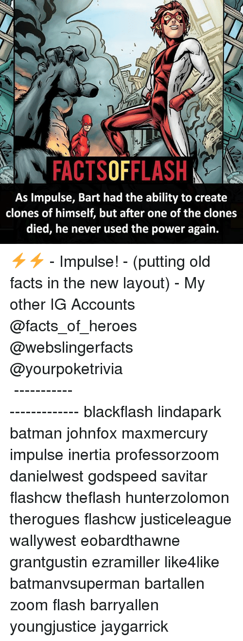 Savitar: As Impulse, Bart had the ability to create  clones of himself, but after one of the clones  died, he never used the power again. ⚡️⚡️ - Impulse! - (putting old facts in the new layout) - My other IG Accounts @facts_of_heroes @webslingerfacts @yourpoketrivia ⠀⠀⠀⠀⠀⠀⠀⠀⠀⠀⠀⠀⠀⠀⠀⠀⠀⠀⠀⠀⠀⠀⠀⠀⠀⠀⠀⠀⠀⠀⠀⠀⠀⠀ ⠀⠀------------------------ blackflash lindapark batman johnfox maxmercury impulse inertia professorzoom danielwest godspeed savitar flashcw theflash hunterzolomon therogues flashcw justiceleague wallywest eobardthawne grantgustin ezramiller like4like batmanvsuperman bartallen zoom flash barryallen youngjustice jaygarrick