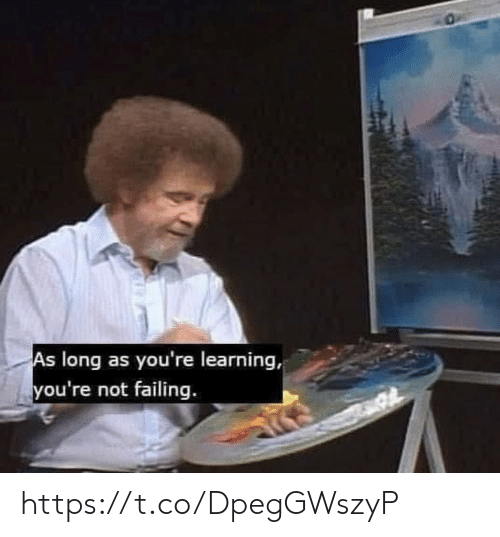 failing: As long as you're learning,  you're not failing. https://t.co/DpegGWszyP