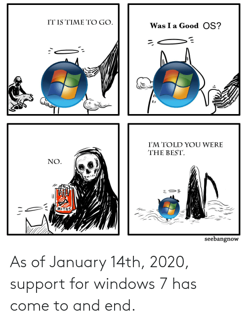 support: As of January 14th, 2020, support for windows 7 has come to and end.