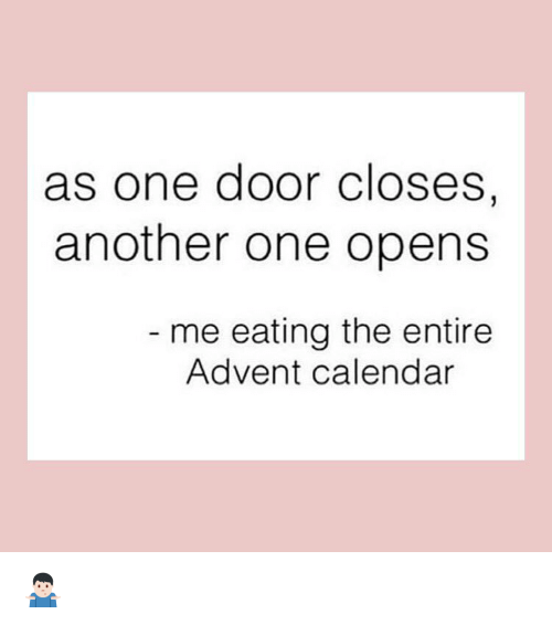 Another One, Funny, and Calendar: as one door Closes,  another one opens  me eating the entire  Advent calendar 🤷🏻♂️