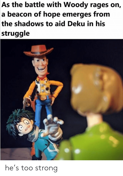 the shadows: As the battle with Woody rages on,  a beacon of hope emerges from  the shadows to aid Deku in his  struggle he's too strong