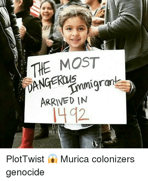Plottwist: as  THE MOST  DANGEROUS  ANGEROy@migrant  Tyra-grant  ARRIVED IN  1442 PlotTwist 😱 Murica colonizers genocide