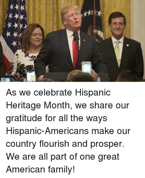 prosper: As we celebrate Hispanic Heritage Month, we share our gratitude for all the ways Hispanic-Americans make our country flourish and prosper. We are all part of one great American family!