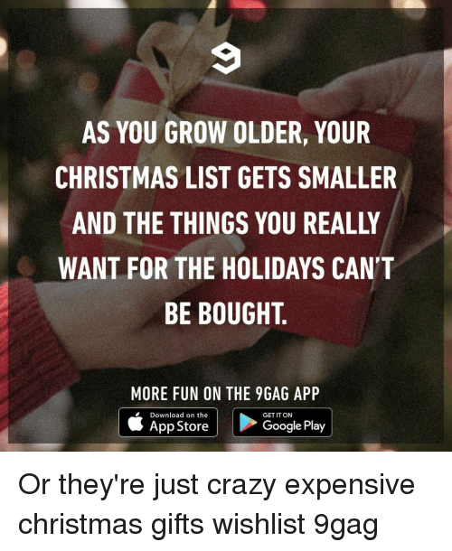 Google Play: AS YOU GROW OLDER, YOUR  CHRISTMAS LIST GETS SMALLER  AND THE THINGS YOU REALLY  WANT FOR THE HOLIDAYS CAN'T  BE BOUGHT.  MORE FUN ON THE 9GAG APP  Download on the  GET IT ON  App Store  Google Play Or they're just crazy expensive⠀ christmas gifts wishlist 9gag