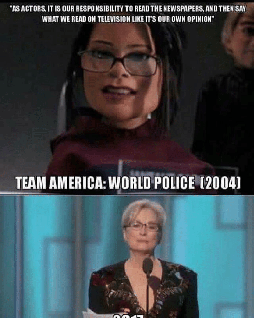 """team america world police: """"ASACTORS IT IS OUR RESPONSIBILITY TO READ THE NEWSPAPERS, ANDTHEN SAY  WHAT WE READ ON TELEVISION LIKE ITS OUR OWN OPINION""""  TEAM AMERICA: WORLD POLICE 2004)"""