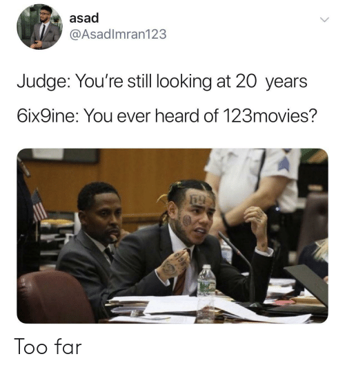 Looking, Judge, and You: asad  @Asadlmran123  Judge: You're still looking at 20 years  6ix9ine: You ever heard of 123movies? Too far