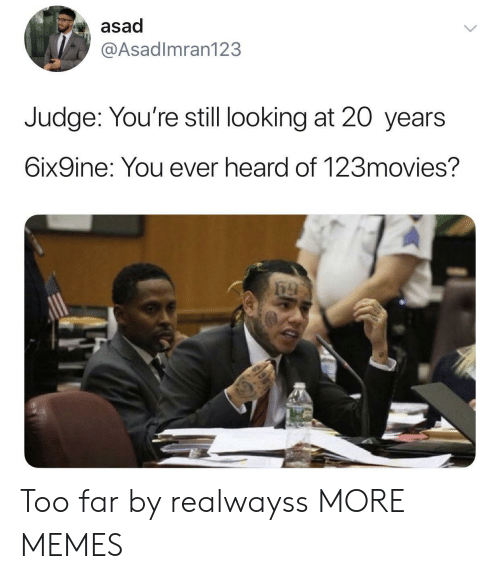 Dank, Memes, and Target: asad  @Asadlmran123  Judge: You're still looking at 20 years  6ix9ine: You ever heard of 123movies? Too far by realwayss MORE MEMES