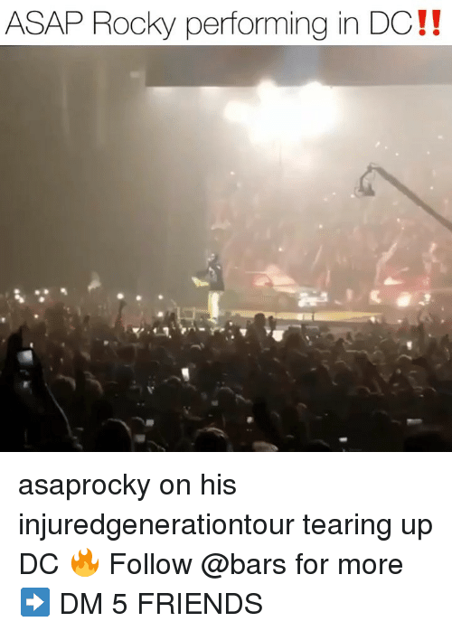 Friends, Memes, and Rocky: ASAP Rocky performing in DC!! asaprocky on his injuredgenerationtour tearing up DC 🔥 Follow @bars for more ➡️ DM 5 FRIENDS