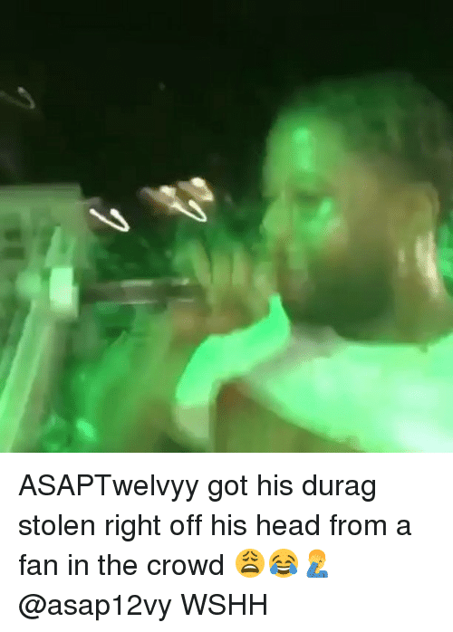 Durag: ASAPTwelvyy got his durag stolen right off his head from a fan in the crowd 😩😂🤦‍♂️ @asap12vy WSHH