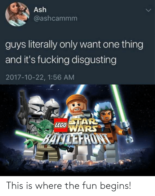 lego: Ash  @ashcammm  guys literally only want one thing  and it's fucking disgusting  2017-10-22, 1:56 AM  STAR  LEGO  WARS  BALTLEFRONT  SOLID SNARK This is where the fun begins!