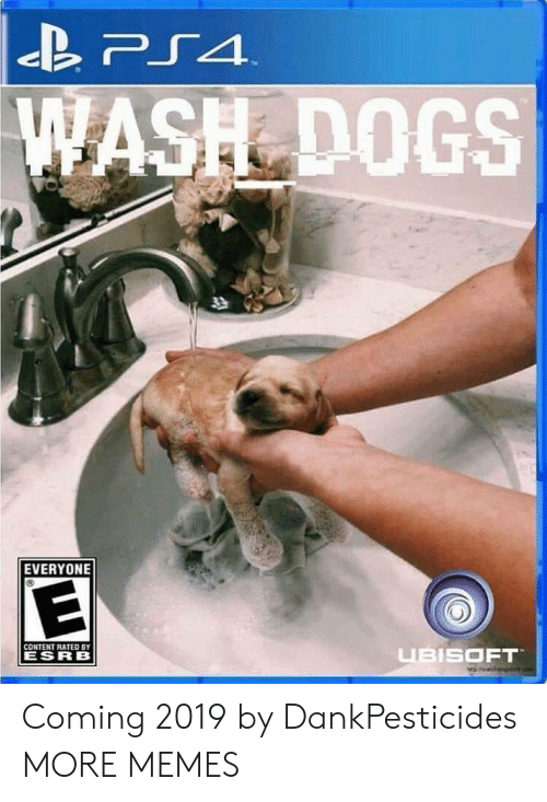 Ubisoft: ASH DOGS  EVERYONE  CONTENT RATED BY  ESR B  UBISOFT Coming 2019 by DankPesticides MORE MEMES