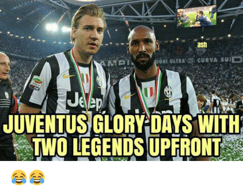 glory days: ash  GHI ULTRA CURVA SUIED  AMGI  JUVENTUS GLORY DAYS WITH  TWO LEGENDS UPFRONT 😂😂