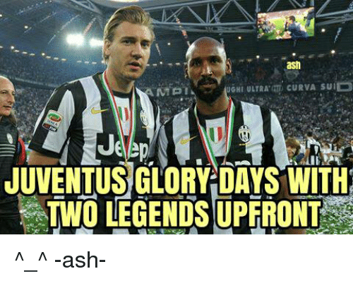 glory days: ash  Je  JUVENTUS' GLORY DAYS WITH  TWO LEGENDS UPFRONT ^_^  -ash-