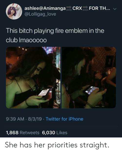 In The Club: ashlee@AnimangaCR FOR TH...  @Lolligag_love  SOON  SOON  This bitch playing fire emblem in the  club Imaooooo  9:39 AM 8/3/19 Twitter for iPhone  1,868 Retweets 6,030 Likes She has her priorities straight.
