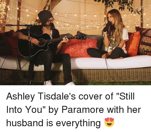 """paramore: Ashley Tisdale's cover of """"Still Into You"""" by Paramore with her husband is everything 😍"""