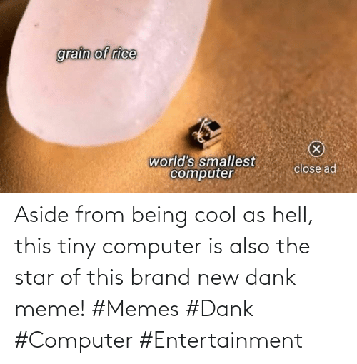 Dank, Meme, and Memes: Aside from being cool as hell, this tiny computer is also the star of this brand new dank meme! #Memes #Dank #Computer #Entertainment