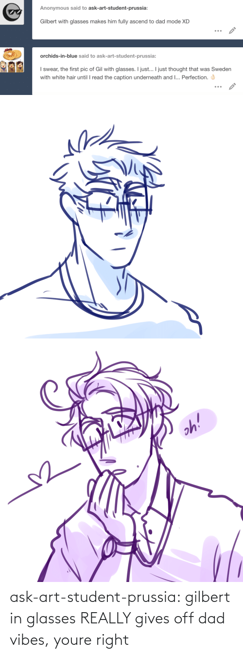 vibes: ask-art-student-prussia:  gilbert in glasses REALLY gives off dad vibes, youre right