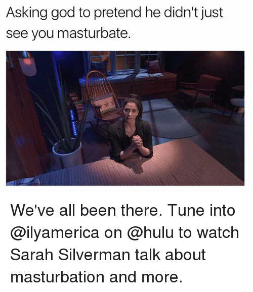 Funny, God, and Hulu: Asking god to pretend he didn't just  see you masturbate. We've all been there. Tune into @ilyamerica on @hulu to watch Sarah Silverman talk about masturbation and more.